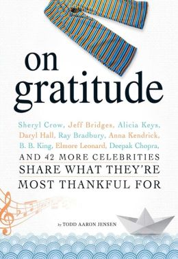 On Gratitude: Sheryl Crow, Jeff Bridges, Alicia Keys, Daryl Hall, Ray Bradbury, Anna Kendrick, B.B. King, Elmore Leonard, Deepak Chopra, and 42 More Celebrities Share What They're Most Thankful For