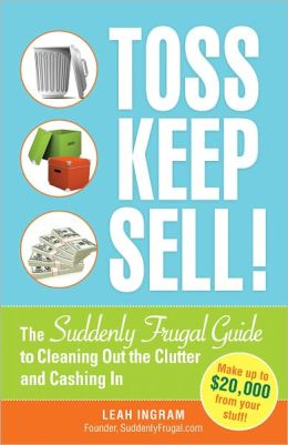 Toss, Keep, Sell!: The Suddenly Frugal Guide to Cleaning Out the Clutter and Cashing In (PagePerfect NOOK Book)