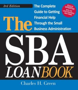 The SBA Loan Book, 3rd Edition: The Complete Guide to Getting Financial Help Through the Small Business Administration