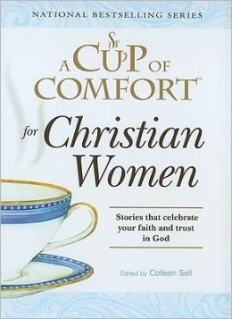 A Cup of Comfort for Christian Women: Stories that celebrate your faith and trust in God