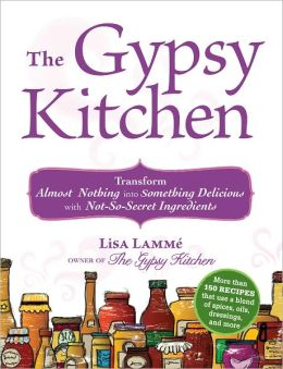 The Gypsy Kitchen: Transform Almost Nothing into Something Delicious with Not-So-Secret Ingredients (PagePerfect NOOK Book)