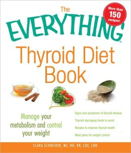 The Everything Thyroid Diet Book: Manage Your Metabolism and Control Your Weight (PagePerfect NOOK Book)