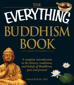 The Everything Buddhism Book, 2nd Edition: A complete introduction to the history, traditions, and beliefs of Buddhism, past and present