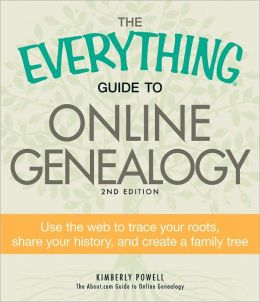 The Everything Guide to Online Genealogy, 2nd Edition: Use the Web to trace your roots, share your history, and create a family tree (PagePerfect NOOK Book)