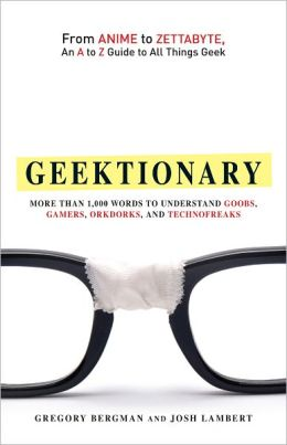 Geektionary: From Anime to Zettabyte, An A to Z Guide to All Things Geek (PagePerfect NOOK Book)