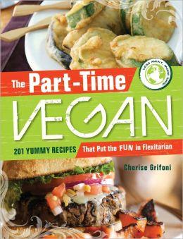The Part-Time Vegan: 201 Yummy Recipes that Put the Fun in Flexitarian
