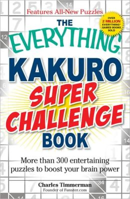 The Everything Kakuro Super Challenge Book: More than 300 entertaining puzzles to boost your brain power