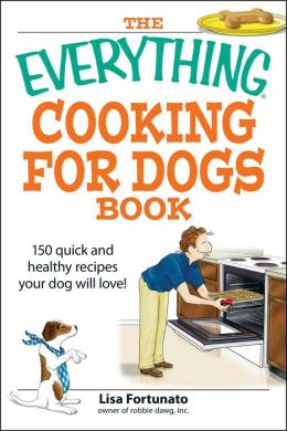 Everything Cooking for Dogs Book: 100 quick and easy healthy recipes your dog will bark for!