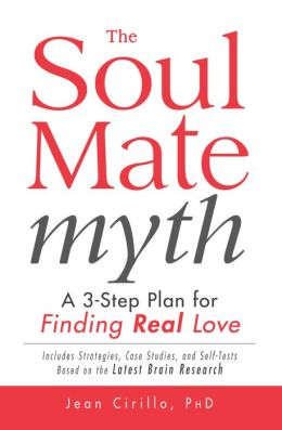 The Soul Mate Myth: A 3-Step Plan for Finding REAL Love