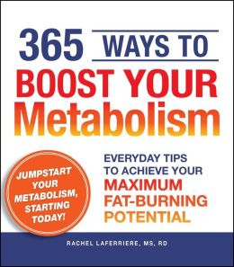 365 Ways to Boost Your Metabolism: Everyday Tips to Achieve Your Maximum Fat-Burning Potential