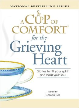 A Cup of Comfort for the Grieving Heart: Stories to lift your spirit and heal your soul (PagePerfect NOOK Book)