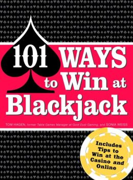 101 Ways to Win Blackjack: Includes Tips to Win at the Casino and Online
