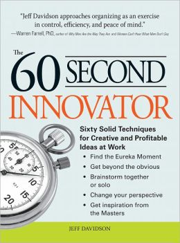 The 60 Second Innovator: Sixty Solid Techniques for Creative and Profitable Ideas at Work (PagePerfect NOOK Book)