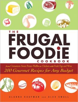 The Frugal Foodie Cookbook: 200 Gourmet Recipes for Any Budget (PagePerfect NOOK Book)
