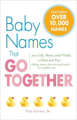 Baby Names That Go Together: From Lily, Rose, and Violet to Finn and Fay - Sibling Names that Mix and Match in a Perfect Way (PagePerfect NOOK Book)
