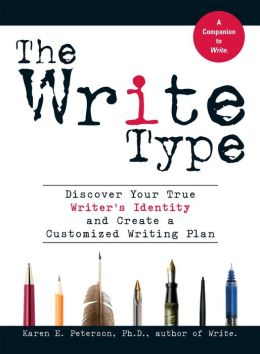 The Write Type: Discover Your True Writer's Identity and Create a Customized Writing Plan