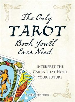 The Only Tarot Book You'll Ever Need: Gain insight and truth to help explain the past, present, and future. (PagePerfect NOOK Book)