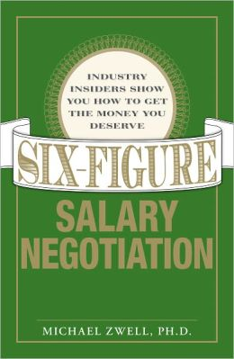 Six Figure Salary Negotiation: Industry Insiders Get You the Money You Deserve (PagePerfect NOOK Book)
