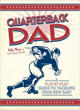 Quarterback Dad: A Play by Play Guide to Tackling Your New Baby (PagePerfect NOOK Book)