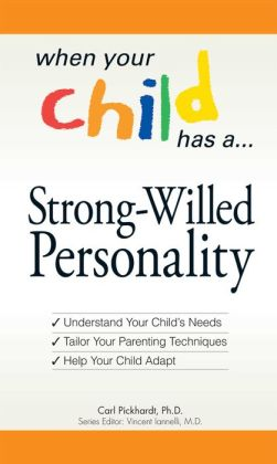 When Your Child Has? A Strong-Willed Personality: Understand your Child's Needs... Tailor Your Parenting Techniques... Help Your Child