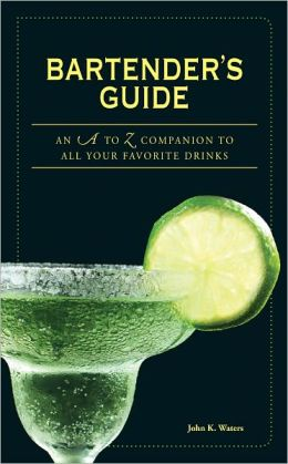 Bartender's Guide: An A to Z Companion to All Your Favorite Drinks (PagePerfect NOOK Book)