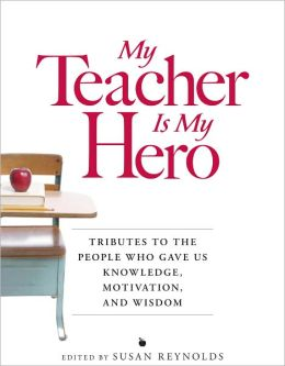 My Teacher is My Hero: Tributes to the People Who Gave Us Knowledge, Motivation, and Wisdon (PagePerfect NOOK Book)