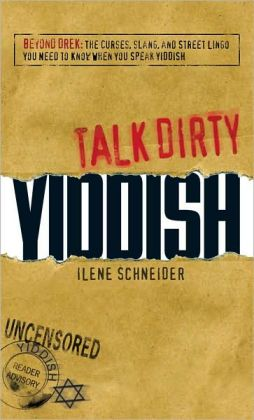 Talk Dirty Yiddish: Beyond Drek: The curses, slang, and street lingo you need to know when you speak Yiddish