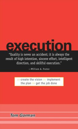 Execution: Create the Vision. Implement the Plan. Get the Job Done.