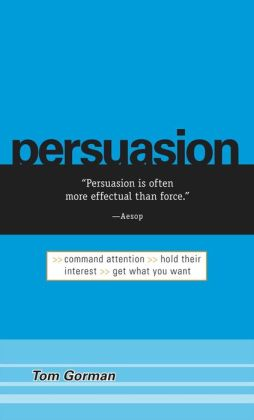 Persuasion: Command Attention / Hold Their Interest / Get What You Want
