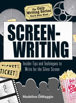 The Only Writing Series You'll Ever Need Screenwriting: Insider Tips and Techniques to Write for the Silver Screen!