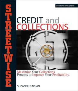 Streetwise Credit And Collections: Maximize Your Collections Process to Improve Your Profitability (PagePerfect NOOK Book)