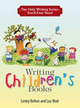 The Only Writing Series You'll Ever Need: Writing Children's Books