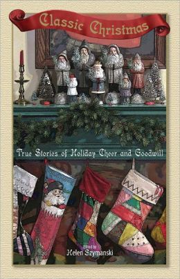 Classic Christmas: True Stories of Hoilday Cheer and Goodwill (PagePerfect NOOK Book)