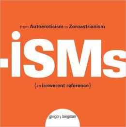 Isms: From Autoeroticism to Zoroastrianism--an Irreverent Reference (PagePerfect NOOK Book)