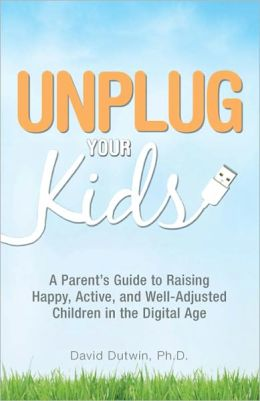 Unplug Your Kids: A Parent's Guide to Raising Happy, Active and Well-Adjusted Children in the Digital Age (PagePerfect NOOK Book)