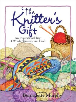 The Knitter's Gift: An Inspirational Bag of Words, Wisdom, and Craft (PagePerfect NOOK Book)