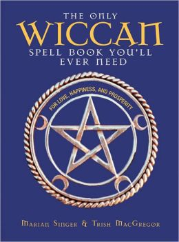 The Only Wiccan Spell Book You'll Ever Need: For Love, Happiness, and Prosperity (PagePerfect NOOK Book)