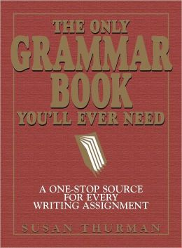 The Only Grammar Book You'll Ever Need: A One-Stop Source for Every Writing Assignment (PagePerfect NOOK Book)