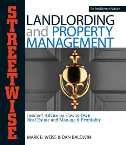 Streetwise Landlording & Property Management: Insider's Advice on How to Own Real Estate and Manage It Profitably
