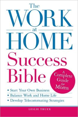 The Work-at-Home Success Bible: A Complete Guide for Women: Start Your Own Business; Balance Work and Home Life; Develop Telecommuting Strategies (PagePerfect NOOK Book)