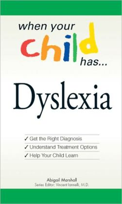 When Your Child Has? Dyslexia: Get the Right Diagnosis, Understand Treatment Options, and Help Your Child Learn (PagePerfect NOOK Book)