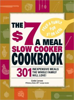 The $7 a Meal Slow Cooker Cookbook: 301 Delicious, Nutritious Recipes the Whole Family Will Love! (PagePerfect NOOK Book)