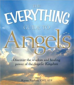The Everything Guide to Angels: Discover the wisdom and healing power of the Angelic Kingdom (PagePerfect NOOK Book)