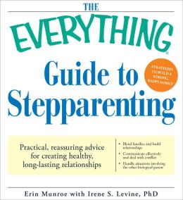 The Everything Guide to Stepparenting: Practical, reassuring advice for creating healthy, long-lasting relationships (PagePerfect NOOK Book)