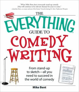 The Everything Guide to Comedy Writing: From stand-up to sketch - all you need to succeed in the world of comedy (PagePerfect NOOK Book)