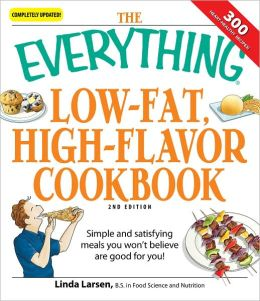 The Everything Low-Fat, High-Flavor Cookbook: Simple and satisfying meals you won't believe are good for you! (PagePerfect NOOK Book)