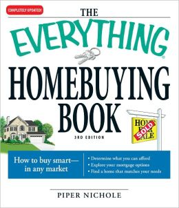 The Everything Homebuying Book: How to buy smart -- in any market..Determine what you can afford...Explore your mortgage options...Find a home that matches your needs (PagePerfect NOOK Book)