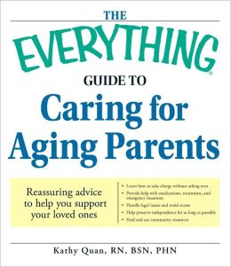 The Everything Guide to Caring for Aging Parents: Reassuring advice to help you support your loved ones (PagePerfect NOOK Book)