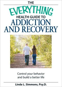 The Everything Health Guide to Addiction and Recovery: Control your behavior and build a better life (PagePerfect NOOK Book)