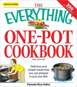 The Everything One-Pot Cookbook: Delicious and simple meals that you can prepare in just one dish; 300 all-new recipes! (PagePerfect NOOK Book)
